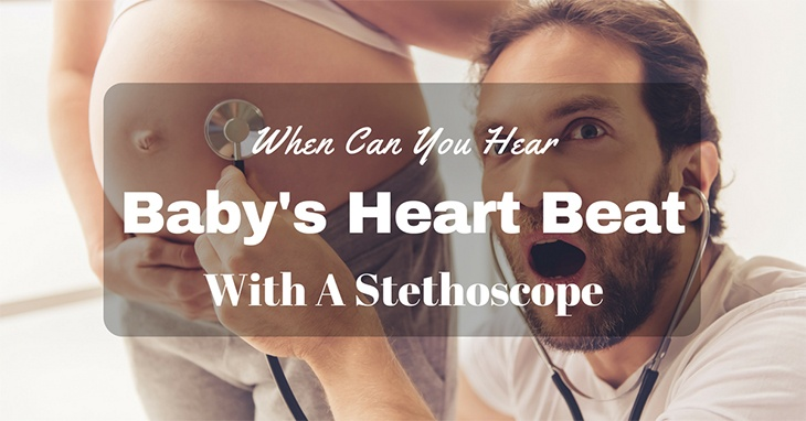 When can you hear baby's heartbeat with stethoscope