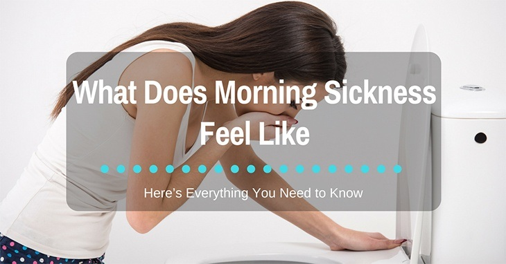 what does morning sickness feel like